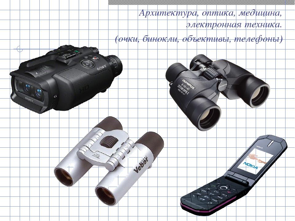 Архитектура, оптика, медицина, электронная техника. (очки, бинокли, объективы...